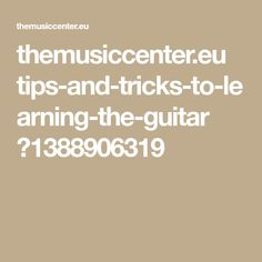 themusiccenter.eu tips-and-tricks-to-learning-the-guitar ?1388906319