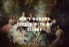 flyartproductions:  The Empress Eugenie surrounded by her muthafuckin clique The Empress Eugenie Surrounded by her Ladies in Waiting (1855), Franz Winterhalter / Clique, Kanye West feat. Big Sean & Jay-Z