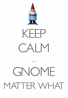 keep calm ... gnome matter what / Created with Keep Calm and Carry On for iOS #keepcalm #gnome #icon