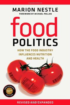 Food Politics: How the Food Industry Influences Nutrition and Health (California Studies in Food and Culture) by Marion Nestle,