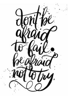 """""""Don't be afraid to fail, be afraid not to try."""" #inspo #inspirationalquotes   A Series for Creative Women"""