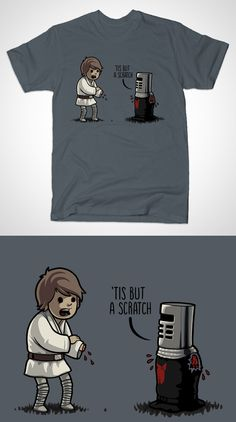 """Monty Python Star Wars T Shirt   The Black Knight from the Holy Grail is not impressed with Luke's injury; """"'tis but a scratch!"""".   Visit http://shirtminion.com/2015/06/monty-python-star-wars-t-shirt/"""