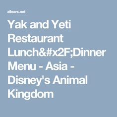 Yak and Yeti Restaurant Lunch/Dinner Menu - Asia - Disney's Animal Kingdom