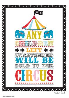 Any Children Left Unattended Will Be Sold To The Circus! If