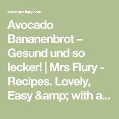 Avocado Bananenbrot – Gesund und so lecker! | Mrs Flury - Recipes. Lovely, Easy & with a healthy touch