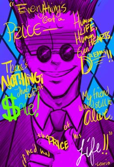 """""""Everything's got a price— human life, human hearts, even dreams!! There's nothing that isn't for sale! My friend would still be alive if he'd had the price of his life!!"""" - Leorio Paladinight ~Hunter X Hunter"""