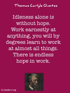 Thomas Carlyle quote.  Hope in your work.
