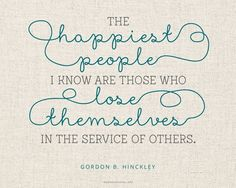 """""""The most miserable people I know are those who are obsessed with themselves; the happiest people I know are those who lose themselves in the service of others."""" From #PresHinckley's http://pinterest.com/pin/24066179228827332 inspiring message http://lds.org/ensign/1982/08/whosoever-will-save-his-life Learn more http://lds.org/youth/for-the-strength-of-youth/service #Giving #Christlike #Service #Happiness ... Enjoy more from Gordon B. Hinckley http://facebook.com/242634619088155…"""