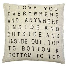 I Love You Everywhere Pillow by Sugarboo Designs I Love You Everywhere And Anywhere Inside and Outside and Inside Out. Top To Bottom & Bottom To Top Pillow Home Decor by Sugarboo Designs is a custom p