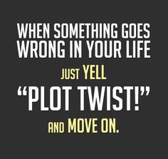 """Fun Friday: When Something goes Wrong in Your Life Just Yell """"Plot Twist"""" and Move On.  #caregiving"""