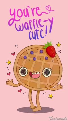 You are awfully cute food pun.