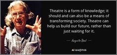 """Discover Augusto Boal famous and rare quotes. Share Augusto Boal quotations about theatre and acting. """"Theatre is a form of knowledge; it should..."""""""