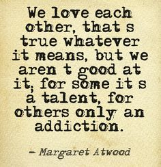 We love each other.. #margaret #atwood