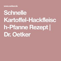Schnelle Kartoffel-Hackfleisch-Pfanne Rezept | Dr. Oetker