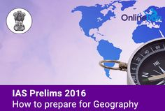 Learn how to prepare for IAS Prelims 2016 Geography Section. This article contains preparation tips and study guide for cracking IAS Prelims.