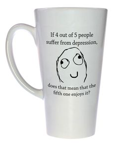 Depression Funny Tea or Coffee Mug, Latte Size. It's not funny but it is Funny Quotes, Funny Memes, Hilarious, Jokes, Sarcastic Memes, Meme Meme, Tea Mugs, Coffee Mugs, Laugh Out Loud