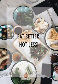 EAT BETTER. NOT LESS !!