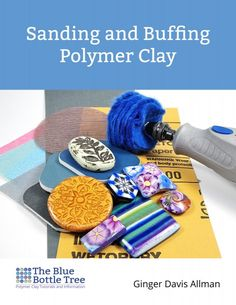 Learn how to get a flawless finish with the Sanding and Buffing Polymer Clay eBook from The Blue Bottle Tree. #Polymer #Clay #Tutorials