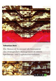 Die Balanced Scorecard als Instrument des strategischen Management in einem Speditions- und Logistikunternehmen GRIN: http://grin.to/IZHWx Amazon: http://grin.to/3S5jJ