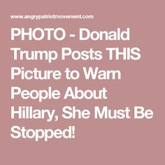 PHOTO - Donald Trump Posts THIS Picture to Warn People About Hillary, She Must Be Stopped!