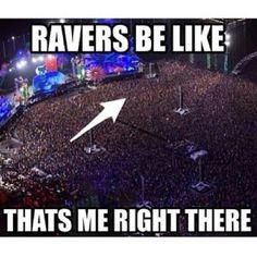 Ravers be like...  Yes !