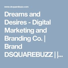 Dreams and Desires - Digital Marketing and Branding Co. | Brand DSQUAREBUZZ |  | SEO Company | Reputation management Company | Online marketing Company | Advertising on Facebook | Chandigarh | PPC | Target Ads | SMO | SEO