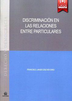 Discriminación en las relaciones entre particulares / Francisco Javier Díaz Revorio.     Tirant lo Blanch, 2015