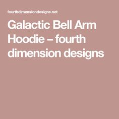 Galactic Bell Arm Hoodie – fourth dimension designs
