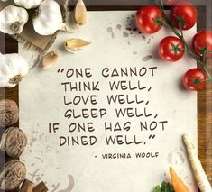 """{Food Quote} """"One Cannot think Well, Love Well, Sleep Well, If One Has Not Dined Well. Virginia Woolf, Foodie Quotes, Cafe Quotes, Diet Quotes, Nutrition Quotes, Health Quotes, New Recipes, Cooking Recipes, Budget Recipes"""