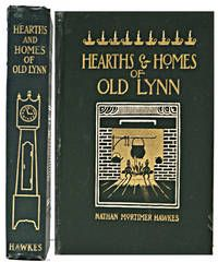 Hearths and Homes of Old Lynn With Studies in Local History by  Nathan Mortimer Hawkes - 1st Edition - 1907 - from BohemianBookworm and Biblio.com