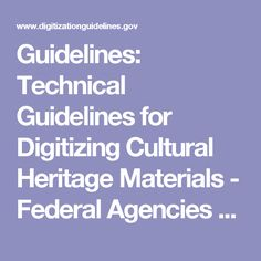 Guidelines: Technical Guidelines for Digitizing Cultural Heritage Materials - Federal Agencies Digital Guidelines Initiative