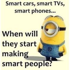 When Will They Start Making Smart People? minion minions minion quotes funny minion quotes minion quotes and sayings