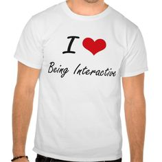 I Love Being Interactive Artistic Design Tee T Shirt, Hoodie Sweatshirt
