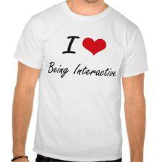 I Love Being Interactive Artistic Design Tee T Shirt, Hoodie Sweatshirt