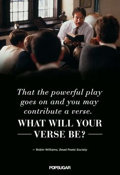 """That the powerful play goes on and you may contribute a verse. What will your verse be?"" — See more beautiful, insightful Robin Williams movie quotes to remember. Robin Williams Frases, Robin Williams Movies, Movie Quotes, Life Quotes, Faith Quotes, The Words, Quotable Quotes, Author Quotes, Poetry Quotes"
