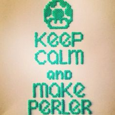 Keep Calm and Make Perler - Art motto by Michelangelo Slater