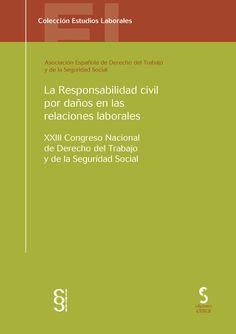 Congreso Nacional de Derecho del Trabajo y de la Seguridad Social (23º. Girona. 2013) La responsabilidad civil por daños en las relaciones laborales. Cinca, 2013