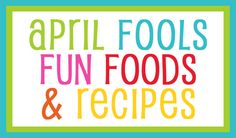 April Fool's fun food and recipe ideas. What bloggers, bakers and food deception makers have been cooking up…lots of ideas for creating fun, faux and misleading treats!