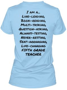 I am a...%0ALine-leading%2C%0ABook-reading%2C%0AMulti-tasking%2C%0AQuestion-asking%2C%0AAlways-testing%2C%0ANever-resting%2C%0ASeat-arranging%2C%0ALife-changing%0AFIFTH GRADE%0ATEACHER