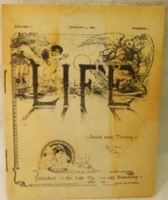 The first issue of the original Life magazine from 1883. It was founded as a humor and general interest magazine and was purchased by Henry Luce to gain the rights to the name.