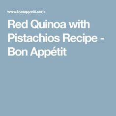 Red Quinoa with Pistachios Recipe - Bon Appétit