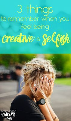 3 things to remember when you feel being creative is selfish | mamahoodmakers.com
