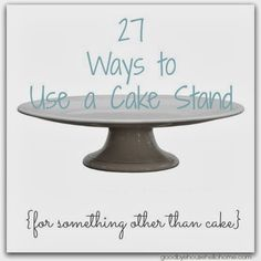 Organize and decorate!: 27 Ways to Use a Cake Stand, Plate, or Pedestal {for something other than cake} at Goodbye, House. Hello, Home! Blog
