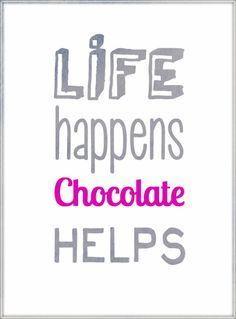 Quote Life happens chocolate helps wonderful wednesday words I have a square or two of dark chocolate every night as I read my book at bedtime. Words Quotes, Me Quotes, Funny Quotes, Quotes Images, Famous Quotes, Great Quotes, Quotes To Live By, Inspirational Quotes, Life Happens
