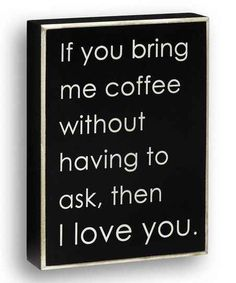 One that can define True Love: | 33 Signs That Coffee Owns You