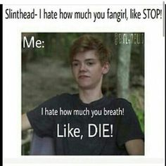 TMR Memes - 'I hate how much you fangirl' The Maze Runner, Maze Runner Funny, Maze Runner Thomas, Maze Runner Movie, Maze Runner Series, Gally Maze Runner, Thomas Brodie Sangster, Funny Relatable Memes, Funny Quotes