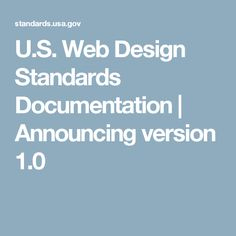 U.S. Web Design Standards Documentation | Announcing version 1.0
