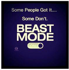 Beast mode..ALWAYS on!!