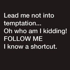 Lead me not into temptation