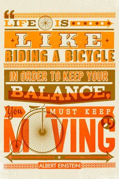 Life is like riding a bicycle. In order to keep your balance, you must keep moving - Albert Einstein #quotes